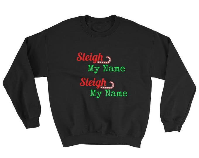 Sleigh My Name Sleigh My Name Hilarious Women's Funny Sweater Say my name Sweatshirt Girls Christmas Gift Jacket shirt