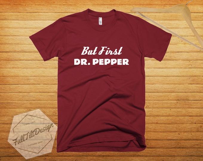 But First,  Dr. Pepper T-Shirt