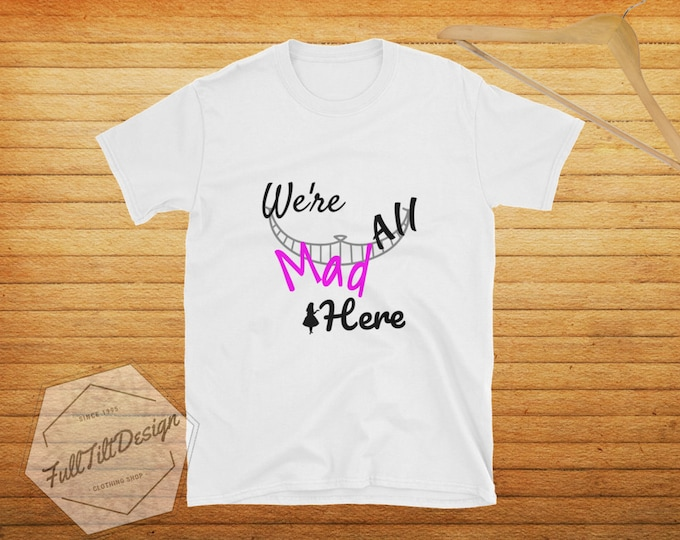 We're All Mad Here! Alice In wonderland T-shirt