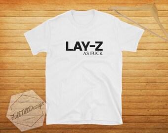 Lay-Z As Fuck T-Shirt