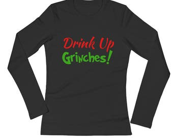 Drink Up GRINCHES Ladies Long Sleeve T-Shirt