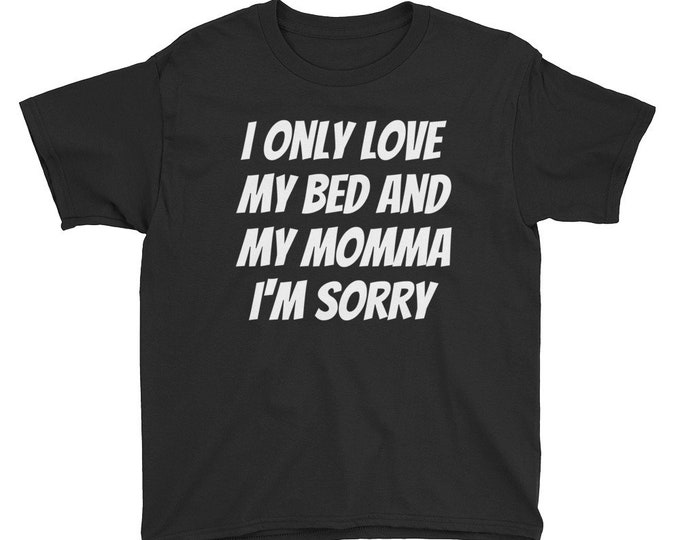 I Only Love My Bed And My Momma I'm Sorry Kids T-Shirt
