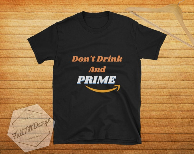 Featured listing image: Don't Drink And Prime T-Shirt