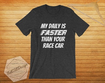 My Daily Is Faster Than Your Race Car  T-Shirt