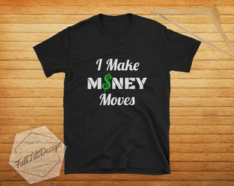 I Make MONEY Moves T-Shirt