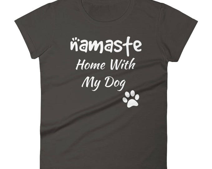 Namaste Home With My Dog Women's T-Shirt