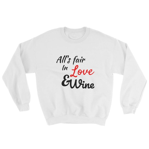 All's Fair In Love And Wine Funny Sweatshirt