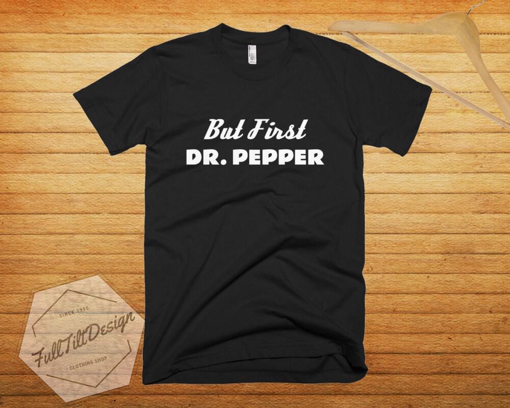 9ed90e92 But First, Dr. Pepper T-Shirt
