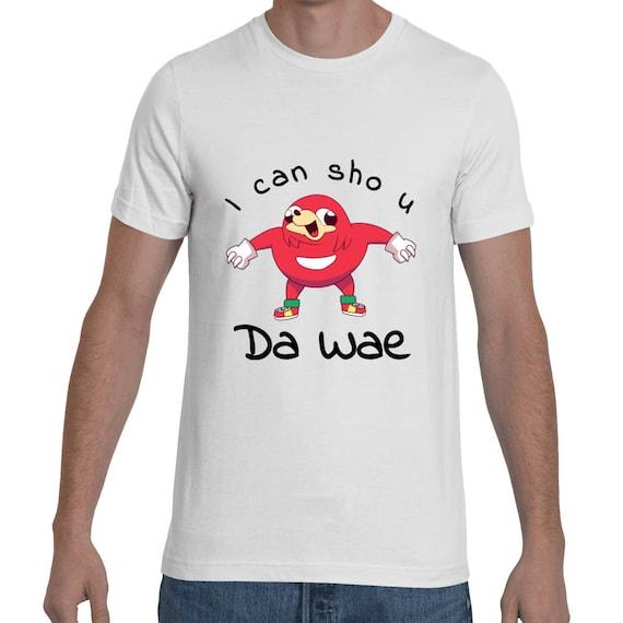 I Can Show You Da Wae Funny Do You Know Da Wae Shirt. Knuckles MeMe tee Short-Sleeve I Can Sho U De Wae Unisex VR CHhat T-Shirt