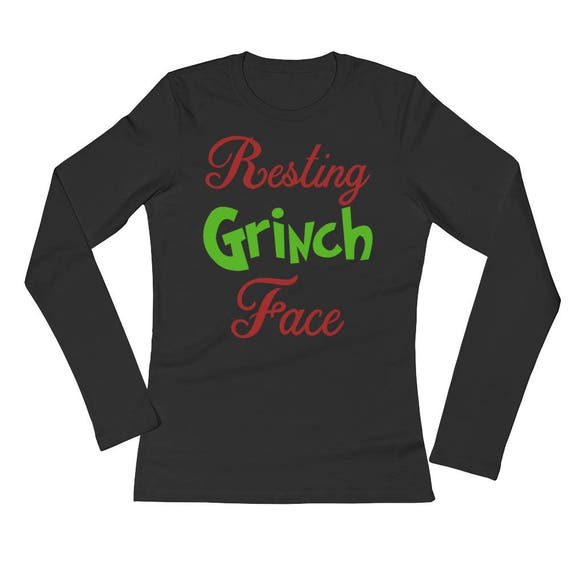 57465373bfc41 Resting Grinch Face Funny And Cute Christmas Ladies  Long Sleeve How The  Grinch Stole Christmas Holiday T-Shirt Girls