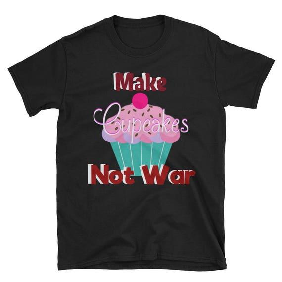 Make Cupcakes Not War Peace Love Shirt Anti War Short-Sleeve Make Love Not War Unisex Peace T-Shirt USA