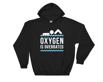 646a625f8a5 Oxygen Is Overrated Competitive Swimming Hooded Sweatshirt - Swim Hoodie - Swimmer  Hoodie - Gift For Swimmer