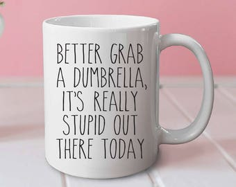 Better grab a dumbrella, it's really stupid out there today mug - funny mug, cute mug, office mug, gifts for her, gifts for him, coffee mug