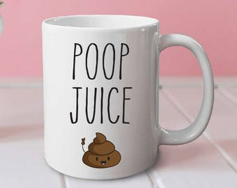 Poop juice mug - funny mug, cute mug, office mug, gifts for her, gifts for him, coffee mug