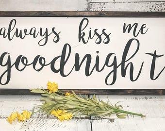 Always Kiss Me Goodnight Sign Farmhouse Style