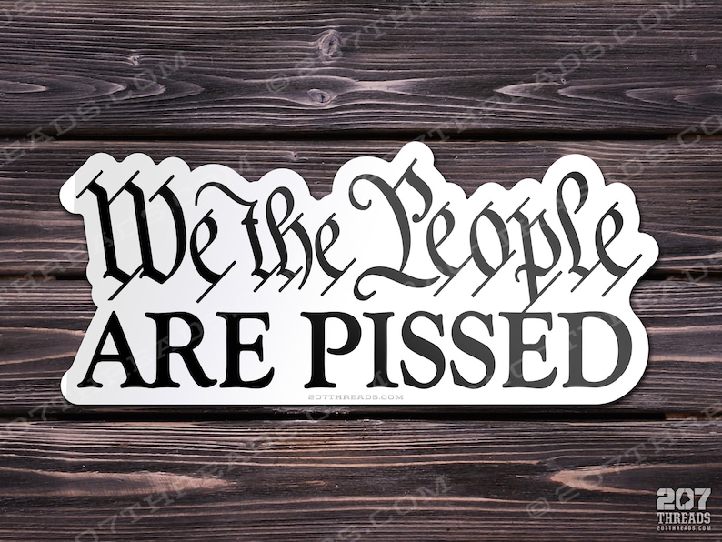 We The People Are Pissed Off Sticker Window Decal Bumper Sticker Trump Constitution Decal USA America Patriotic USA Freedom Liberty