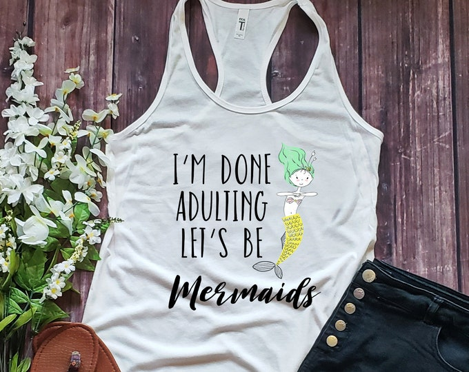 I'm Done Adulting Let's Be Mermaids Racerback Tank