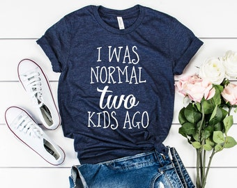 I Was Normal Two Kids Ago Tee