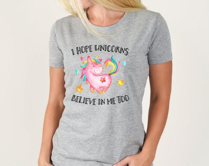 I Hope Unicorns Believe in Me Too Tee