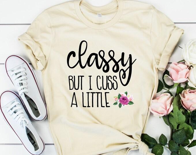 Classy But I Cuss a Little Tee