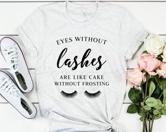 Eyes Without Lashes Are Like Cake Without Frosting Tee, Bella Canvas
