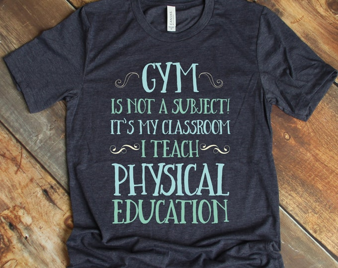 Gym is Not a Subject, Physical Education Tee