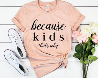Because Kids That's Why Funny Mom T-Shirt