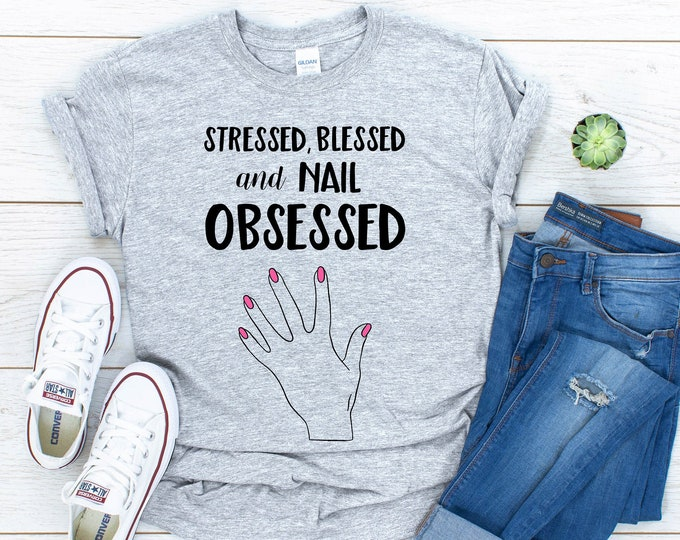 Stressed Blessed and Nail Obsessed T-Shirt