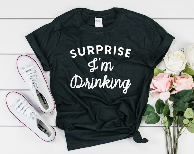 Surprise I'm Drinking Tee, Gildan 64000
