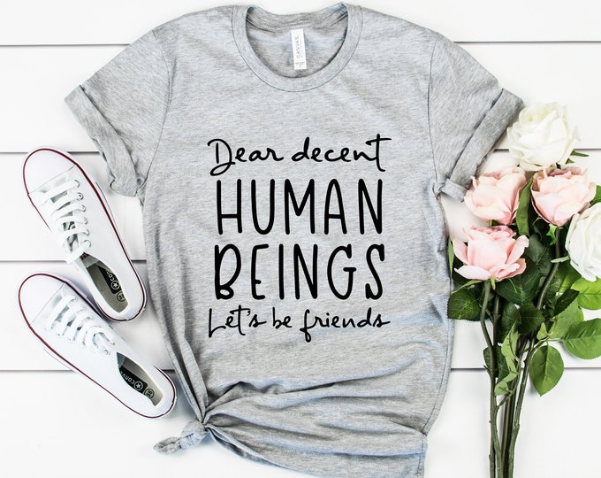 Dear Decent Human Beings Let's Be Friends T-Shirt, Kindness, Be Kind, Be Friends