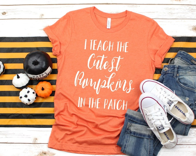 I Teach the Cutest Pumpkins in the Patch Tee