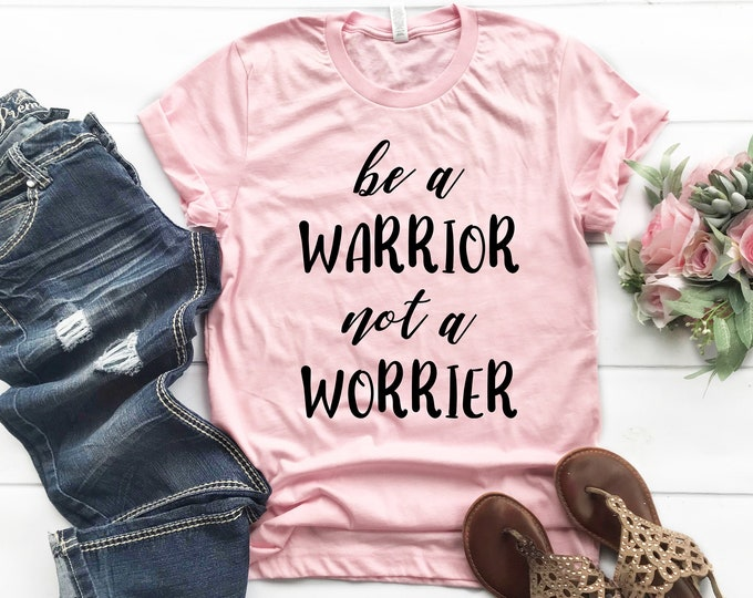 Be A Warrior Not a Worrier Tee
