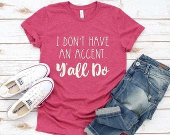 I Don't Have an Accent Y'all Do Tee