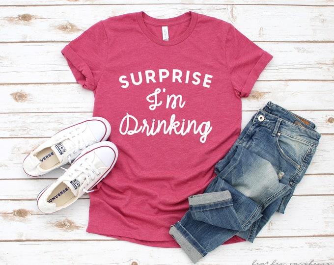 Surprise I'm Drinking Tee
