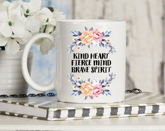 Kind Heart Fierce Mind Brave Spirit Mug