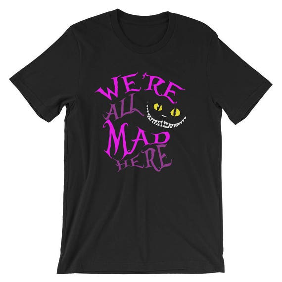 f72ce99b4cc Alice in Wonderland Shirt We re All Mad Here Unisex