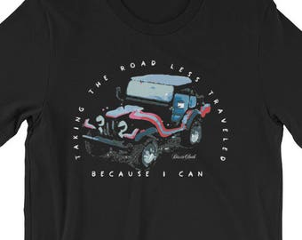 Jeep Taking the Road Less Traveled Because I Can Unisex T-Shirt by Dixie Cloth