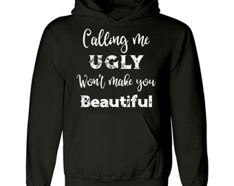 e0885deb5732 Anti-bullying Calling Me Ugly Won t Make You Beautiful - Hoodie
