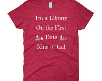 I'm a Library on The First Date Kind of Gal Women's short sleeve t-shirt, First Date Gift, Reader Gift, Bookworm T-Shirt