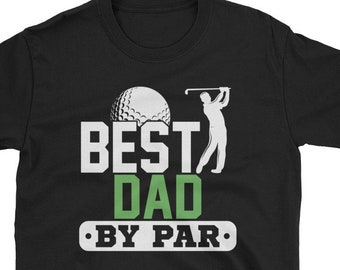 befd2541 Best Dad By Par T-Shirt, Golf Dad Shirt, Golfing Father Shirt, Funny Dad  Gift, Father's Day Gift, Funny Dad Gifts, Short-Sleeve Unisex T-Shi