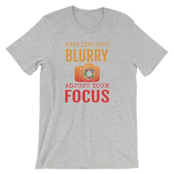 Quand la vie devient floue ajuster photographes votre Focus photographie T-Shirt T-Shirt cadeau pour photographes ajuster Graphic T-Shirt photographe T-Shirt unisexe Tee 1154ae