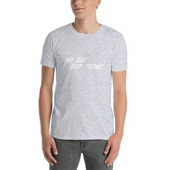 No Day Day No But Today Inspirational Theatre Short-Sleeve Unisex T-Shirt 8068a8