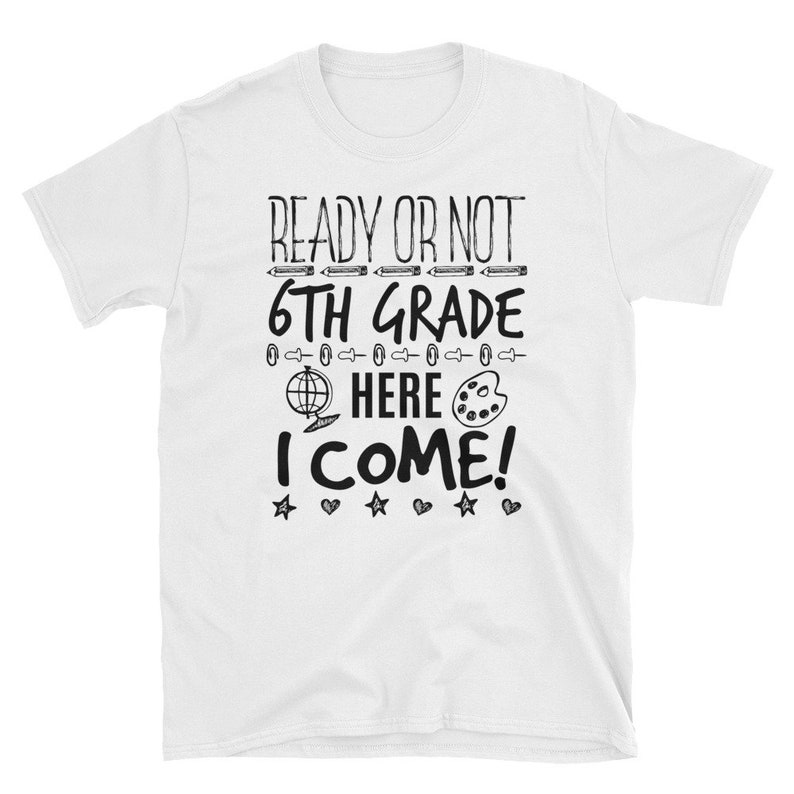 5b90f9ba59 Ready Or Not 6th Grade Here I Come Back To School T Shirt | Etsy