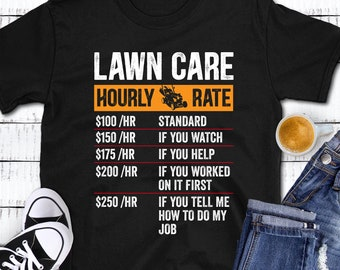 Lawn Care Hourly Rate Shirt, Lawn Mowing Shirt, Dad Lawn Care Shirt, Dad Grass Mowing Shirt, Fathers Day Gift, Gift for Dad Gift for Husband
