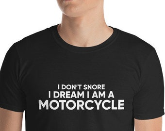 I Don't Snore I Dream I Am A Motorcycle T-Shirt Funny Fathers Day Shirt Gift for Dad Grandpa Retirement Gift Biker Gift Motorcycle Shirt