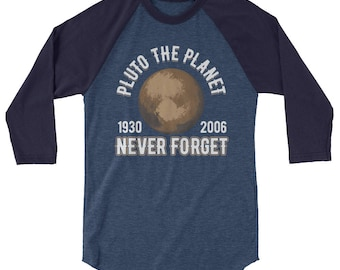 0a55aa546 Pluto the Planet (1930-2006) Never Forget 3/4 Sleeve Raglan Baseball Shirt  - Cute Pluto T-Shirt - Awesome Pluto Raglan as a Gift Idea