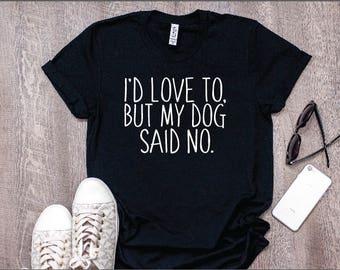 3cd0a0846f4e Dog Mom Shirt   I'd Love to but My Dog Said No   Womens dog shirts, funny dog  tshirt, t-shirt for dog lovers, cute dog shirt, animal lover