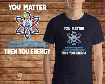 2c021fd92 You Matter You Energy Funny Physicist Physics Lover Shirt, Funny Physics  Teacher Funny Science Lover Gifts, Funny Science