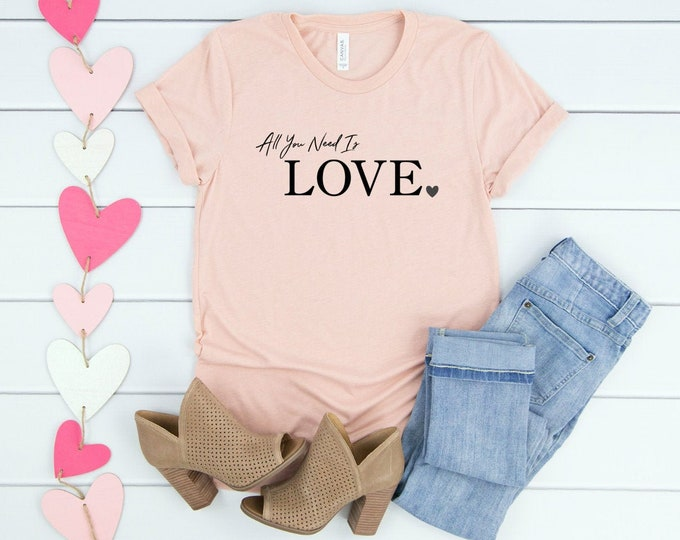 All you need is love, Valentines Shirt, Womens Graphic Tees, Valentines Day Tshirt