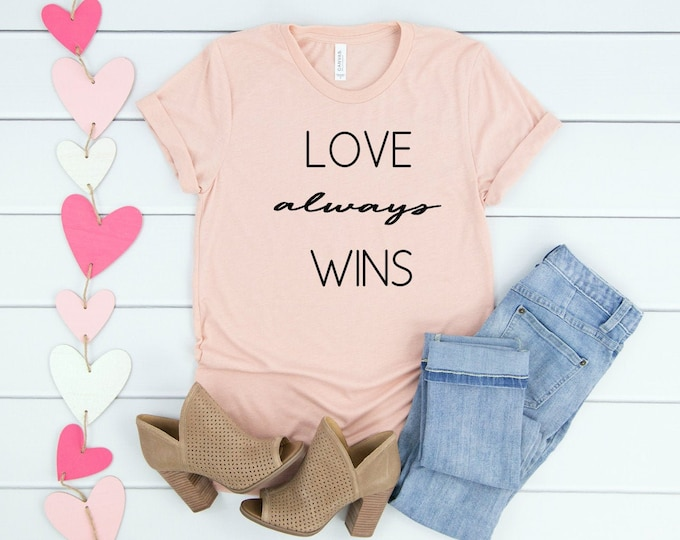 Love Always Wins, Valentines Shirt for Women, Womens Graphic Tees, Love Shirt, Valentines Day